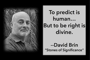 DAVID BRIN: To predict is human... But to be right is divine.