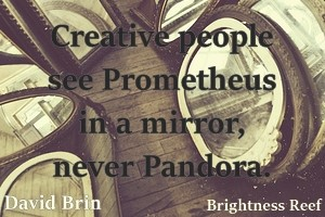 DAVID BRIN: Creative people see Prometheus in a mirror, never Pandora.