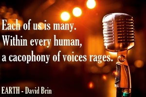 DAVID BRIN: Each of us is many. Within every human, a cacophony of voices rages.