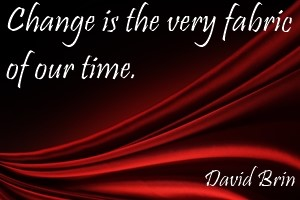 DAVID BRIN: Change is the very fabric of our time.
