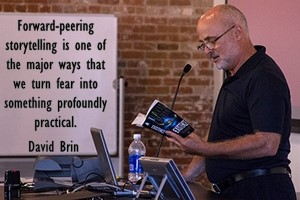 DAVID BRIN: Forward-peering storytelling is one of the major ways that we turn fear into something profoundly practical.