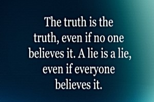truth is truth even if no one believes it
